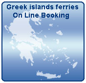 Greek islands Ferries - On Line Booking - Get your confirmation NOW !  - - Click for schedules, prices, timetables and availability.