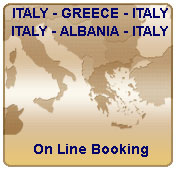 Greek Ferries On Line Booking system.  Italy - Greece - Itay,  Italy - Albania - Italy.   Get your confirmation NOW !  - - Click for schedules, prices, timetables and availability.